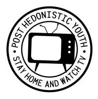 Post Hedonistic Youth * Stay Home And Watch TV